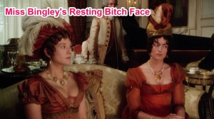 Part 5 - Miss Bingley's Resting Bitch Face Skitch
